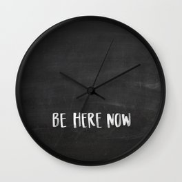 Be Here Now Chalkboard Wall Clock
