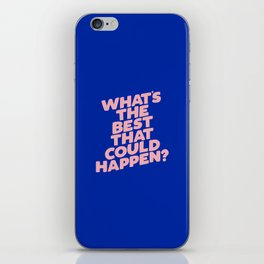 Whats The Best That Could Happen iPhone Skin