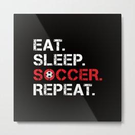 Eat. Sleep. Soccer. Repeat Metal Print