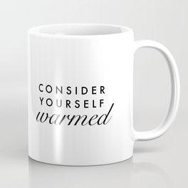 consider yourself warmed Coffee Mug