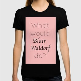Gossip Girl: What would Blair Waldorf do? - tvshow T-shirt