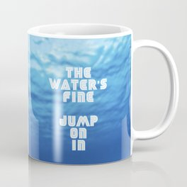 The Water's Fine, Jump On In Coffee Mug