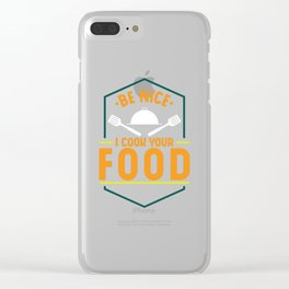 Be Nice I Cook Your Food design   Sous Chef Restaurant Tee Clear iPhone Case