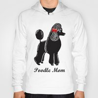 poodle Hoodies featuring Poodle Mom by Artist Abigail