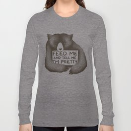 Feed Me And Tell Me I'm Pretty Bear Long Sleeve T-shirt