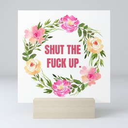 Shut the Fuck Up Wreath Mini Art Print
