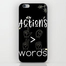 Actions Speak Louder Than Words iPhone Skin