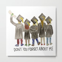 Don't You Forget About Me Breakfast Club Graduation Metal Print