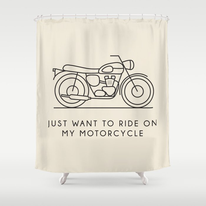 Triumph   Just Want To Ride On My Motorcycle Shower Curtain