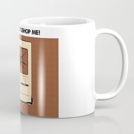 Don't Photoshop ME!  Coffee Mug