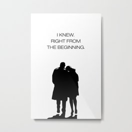 I KNEW. RIGHT FROM THE BEGINNING. Metal Print