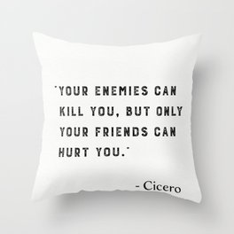 """""""Your enemies can kill you, but only your friends can hurt you."""" Marcus Tullius Cicero Throw Pillow"""
