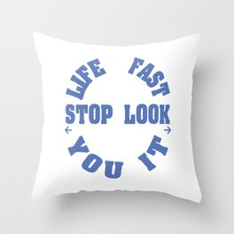 Life Moves Pretty Fast If You Don't Stop Look Around Once In A While You Could Miss It T-shirt Throw Pillow