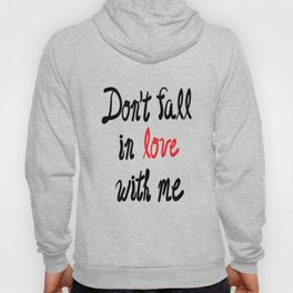 Don't Fall in Love with Me Hoody