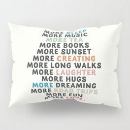 Good vibes quote, more sleep, dreaming, road trips, love, fun, happy life, lettering, laughter Pillow Sham