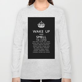 Wake up and smell breakfast Long Sleeve T-shirt
