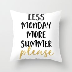 LESS MONDAY MORE SUMMER PLEASE Throw Pillow