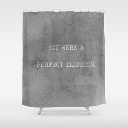 You Were A Perfect Illusion.  Shower Curtain