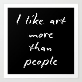 I like art more than people Art Print