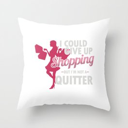 Shopaholic Shop Buying Black Friday I Could Give Up Shopping But I'm Not A Quitter Gift Throw Pillow