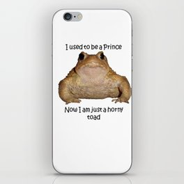 I Used To Be A Prince - Now I Am Just A Horny Toad iPhone Skin