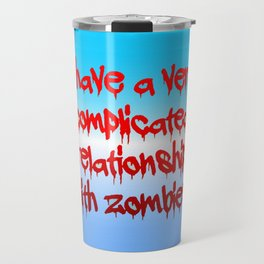 I have a complicated relationship with  zombies Travel Mug