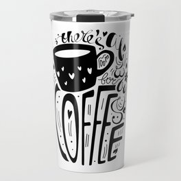 There's always room for coffee (black and white) Travel Mug