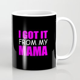 I got it from my mama funny quote Coffee Mug