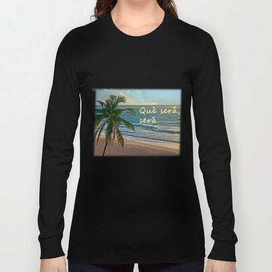 QUE SERA, SERA Long Sleeve T-shirt