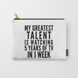 MY GREATEST TALENT IS WATCHING 5 YEARS OF TV IN 1 WEEK Carry-All Pouch
