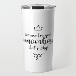 Because I'm your #momboss That's why! Travel Mug