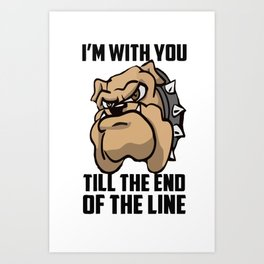 I'm with you till the end of the line Art Print
