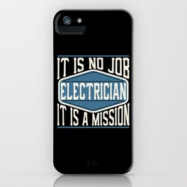 Electrician  - It Is No Job, It Is A Mission iPhone Case