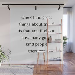 """One of the great things about travel is that you find out how many good, kind people there are.""""  Ed Wall Mural"""