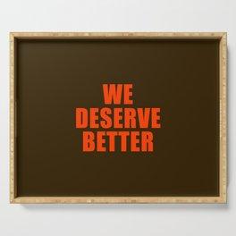 We Deserve Better Serving Tray