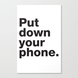 Put Down Your Phone. Canvas Print
