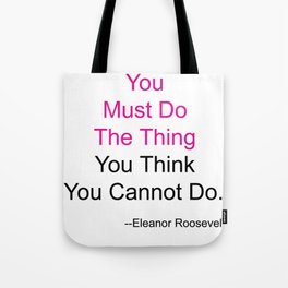You Must Do The Thing You Think You Cannot Do. Tote Bag