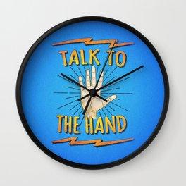 Talk to the hand! Funny Nerd & Geek Humor Statement Wall Clock