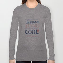 THROUGH BEING COOL Long Sleeve T-shirt