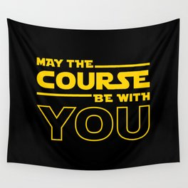 May The Course Be With You Wall Tapestry