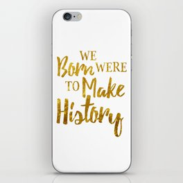 Born To Make History iPhone Skin