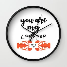 you are my lobster Wall Clock