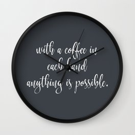 With a Coffee in Each Hand Wall Clock