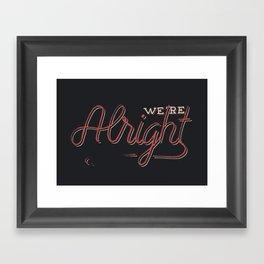 We're Alright Framed Art Print