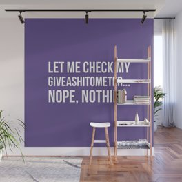 Let Me Check My GiveAShitOMeter Nope Nothing (Ultra Violet) Wall Mural