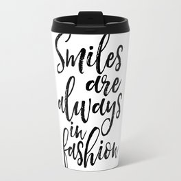 smiles are always in fashion, fashion quote,fashion print,smile quote,gift idea,fashion print,quotes Travel Mug