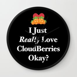 I Just Really Love Cloudberries Okay? Berry Fruit Lover Gift Wall Clock