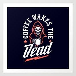 Coffee Wakes The Dead Art Print