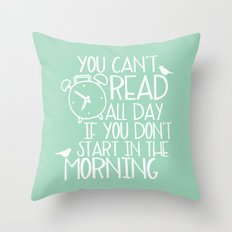 You Can't Read All Day... (Green) Throw Pillow