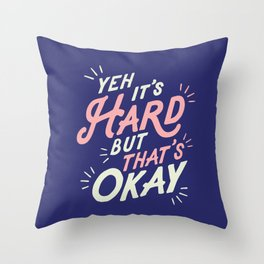 Yeh It's Hard But That's Okay Throw Pillow